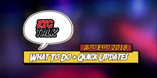 ZigTalk What To Do At The Auto Expo 2018